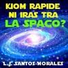 KIOM RAPIDE NI IRAS TRA LA SPACO? de Luis Jorge Santos Morales
