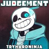 Judgement (Undertale Sans Song)- TryHardNinja