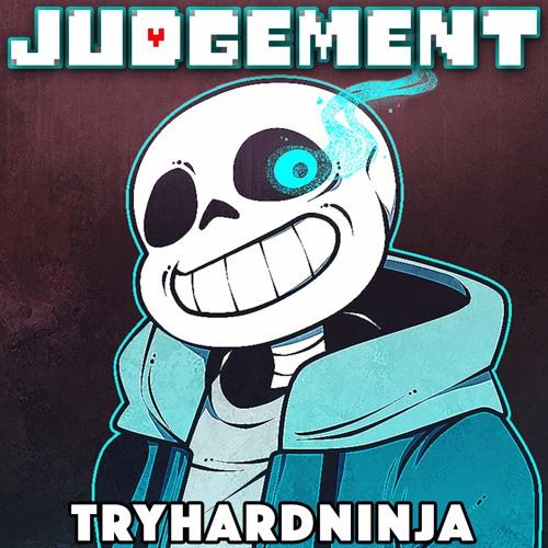 Judgement Undertale Sans Song Tryhardninja By Tryhardninja Try