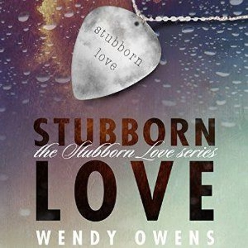STUBBORN LOVE by Wendy Owens (Ready by Caitlin Kelly)