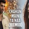 CHAHUN MAIN YA NAA (REMIX) - DJ DT (PROMO)