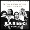 Fifth Harmony - Work from Home ft. Ty Dolla $ign - (Pareez Bootleg)**FREE DL LINK IN DESCRIPTION