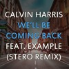 Calvin Harris - We'll Be Coming Back (Stero Remix) FREE DL!