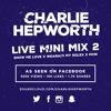 Live Mini Mix 2 - Show Me Love X Wearing My Rolex | TWEET @CHARLIEHEP