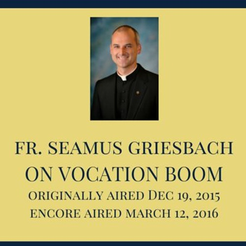Vocation Boom - Fr. Seamus Griesbach