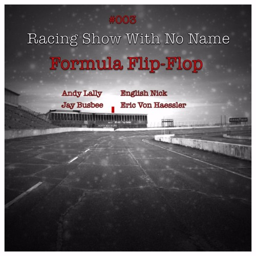 Racing Show With No Name #003 - Formula Flip-Flop