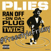 Ran Off On Da Plug Twice (Plies) #FreestyleFriday