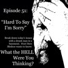 Episode 51 Hard To Say I Am Sorry
