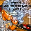 1-16-16 (I Just Want the Money) ft. Alize Ali
