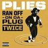 Plies - Ran Off On Da Plug Twice - Remix
