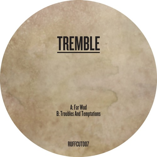 Tremble - Far Wud / Troubles And Temptations - RUFFCUT007 - In store now!