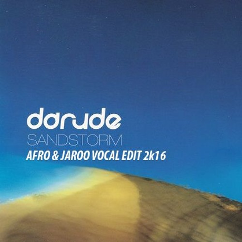 Darude - Sandstorm (Afro & Jarooo Vocal Edit 2k16)
