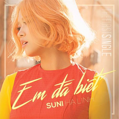 Em Đã Biết - Suni Hạ Linh ft. R.Tee
