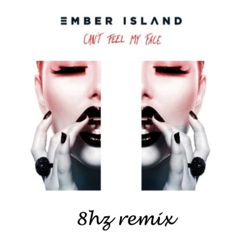The Weeknd - Can't Feel My Face(Ember Island Cover)(8hz Remix)