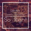 Dantec feat. Dennis Schäffler - So Right (Original Mix)