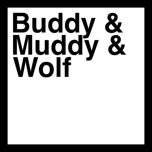 Buddy & Muddy & Wolf