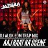 Aaj Raat Ka Scene (Jazba 2015)- DJ ALOK EDM TRAP MIX (TEASER)