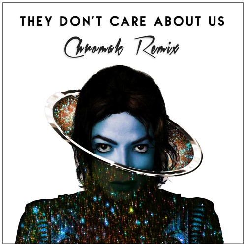 Who Cares Song Dwnload: They Don't Care About Us (Chromak Remix) By Chromak