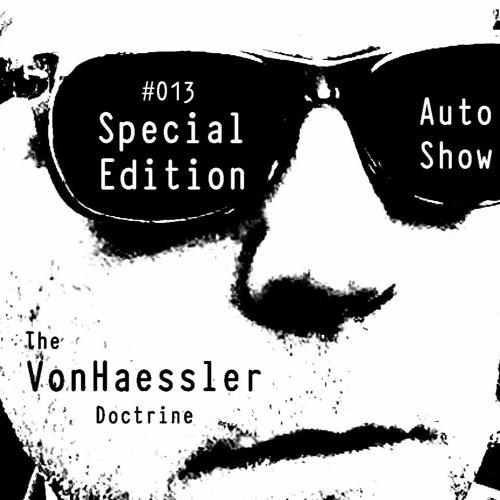 The VonHaessler Doctrine: Special Edition #013 - Auto Show