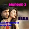 Aa Zara Kareeb Se (Cover) | Murder 2 (2011) | Emran Hashmi | Jacqueline