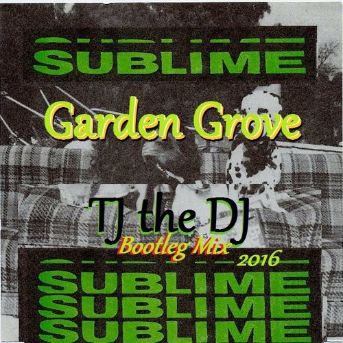 Sublime Garden Grove Tj The Dj Bootleg Mix By Tj The Dj On