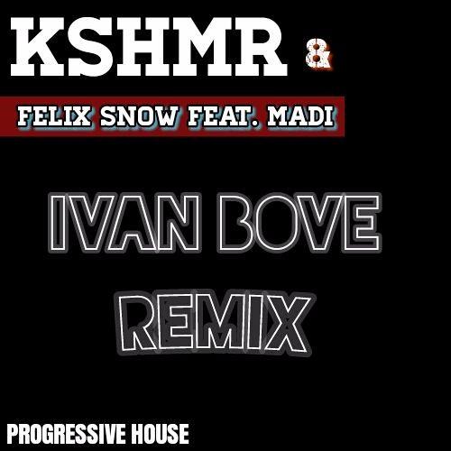 KSHMR & Felix Snow Ft. Madi - Touch (Ivan Bove Remix)