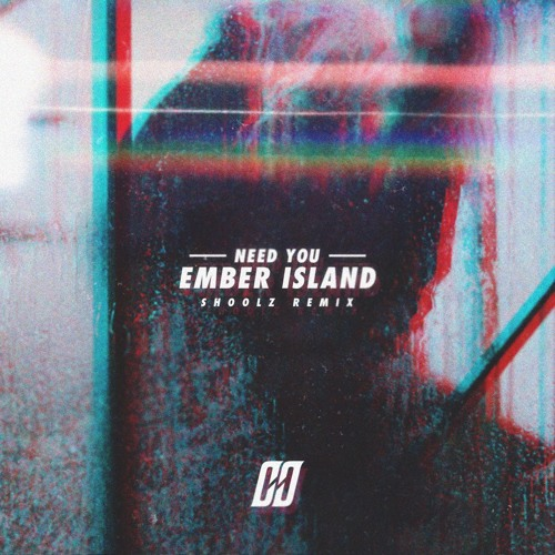 Ember Island - Need  You (Shoolz Remix)