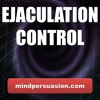 Ejaculation Control - Last As Long As You Want