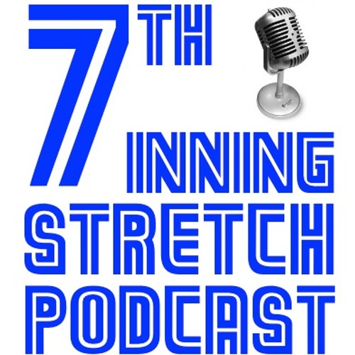 The 7th Inning Stretch Podcast #02  - 03/13/16