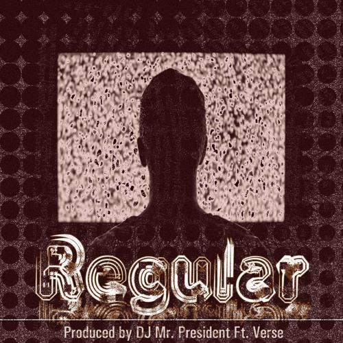 """""""Regular"""" ft. Verse - Produced By DJ Mr. President"""