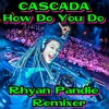 ▶▶CASCADA - How Do You Do(Rhyan Pandie Remixer) FULL VERSION 2016