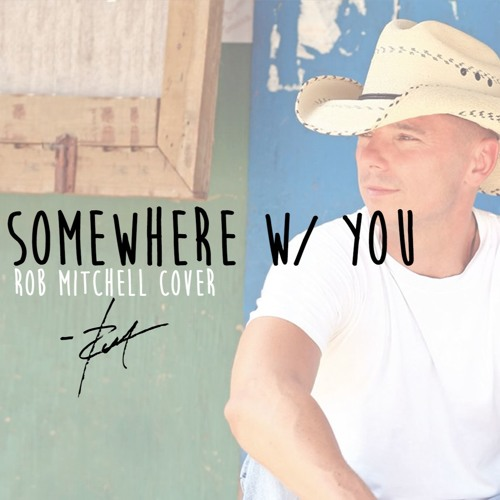 Kenny Chesney - Somewhere With You (ROBMITCHELL COVER)