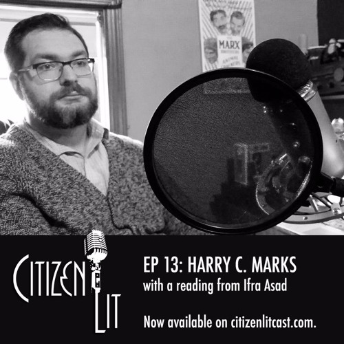 Episode 13: Harry C. Marks with a reading from Ifra Asad