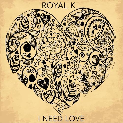 Royal K - I Need Love (FREE DOWNLOAD)