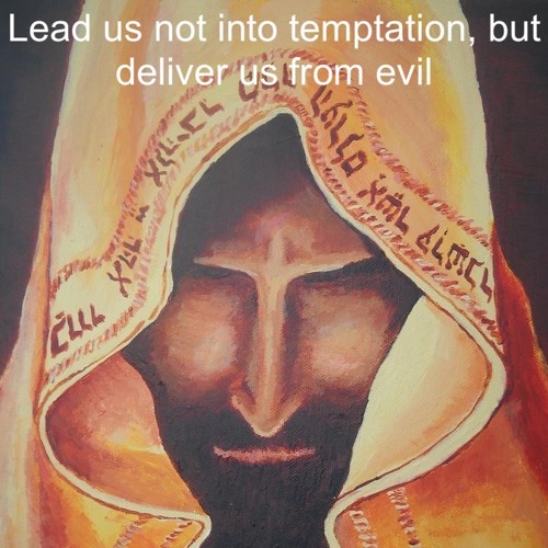 Lead us not into temptation, but deliver us from evil