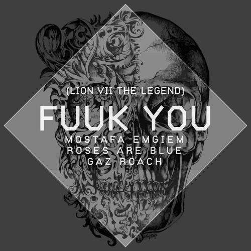 Fuuk You (Mostafa Emgiem x Roses Are Blue x Gaz Roach) - LION VII The Legend
