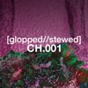 [GLOPPED//STEWED] CHAPTER 001