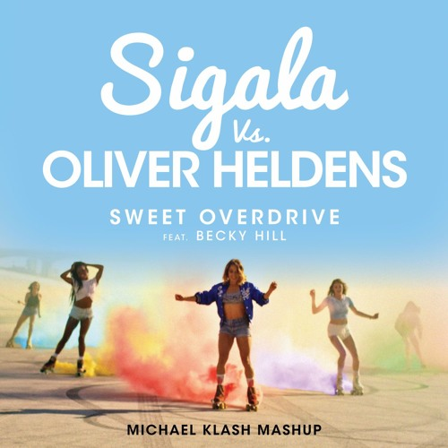 SIGALA Vs. OLIVER HELDENS Feat. BECKY HILL - Sweet Overdrive (Michael Klash MashUp)