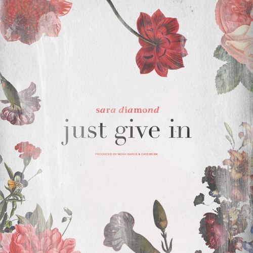 Sara Diamond - Just Give In [prod. Noah Barer & Cavewerk]