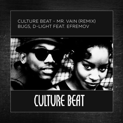 Culture Beat - Mr. Vain (Bugs, D-light feat. Efremov Remix)
