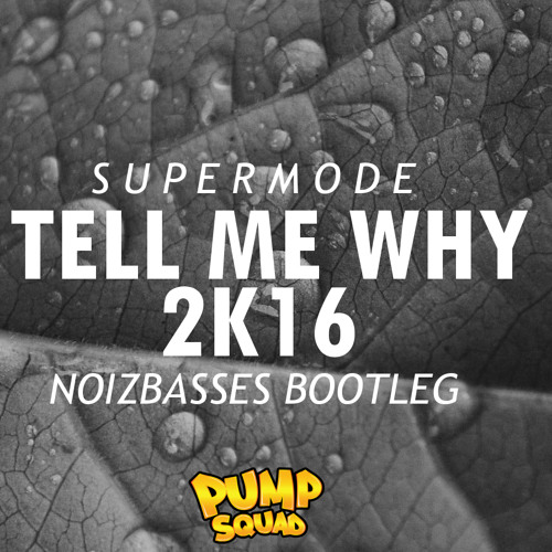 Supermode - Tell Me Why 2k16 (NoizBasses Bootleg)