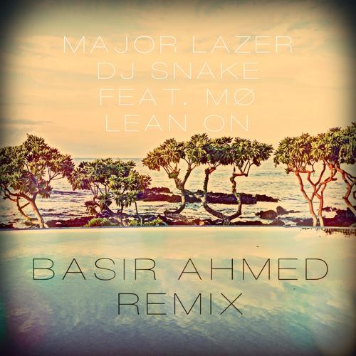 Major Lazer & DJ Snake  - Lean On (feat. MØ) (Basir Ahmed Remix)