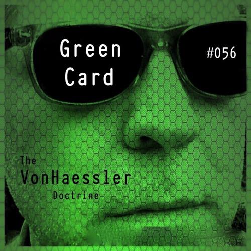 The VonHaessler Doctrine #056 - Green Card