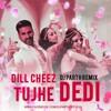 DIL CHEEZ TUJHE DEDI -DJ PARTH REMIX(UNTAG MIX)
