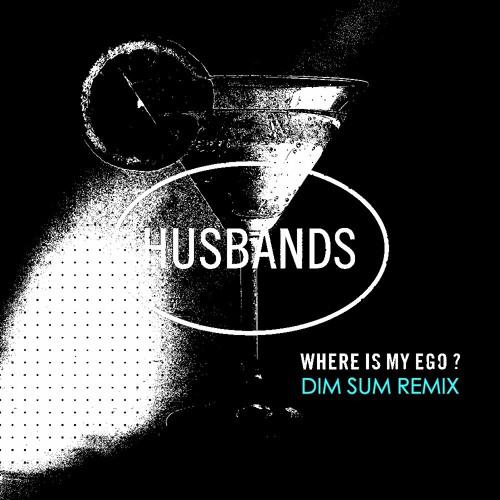 Husbands - Where Is My Ego? (Dim Sum Remix)