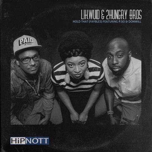 LiKWUiD & 2 Hungry Bros: Hold That (Faybles) feat. P. So & Donwill