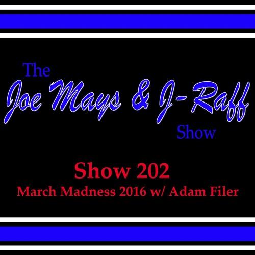 The Joe Mays & J-Raff Show: Episode 202 - March Madness 2016 w/ Adam Filer