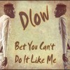 DLOW - Bet you cant do it like me (BLAIR HUNTA BOOTLEG)