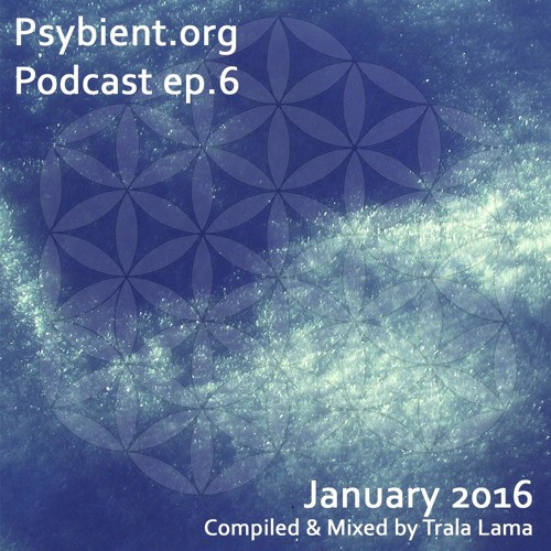 psybient.org podcast - episode 06 - January 2016 mixed by Trala Lama