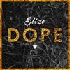 Slize - Dope [FREE DL]